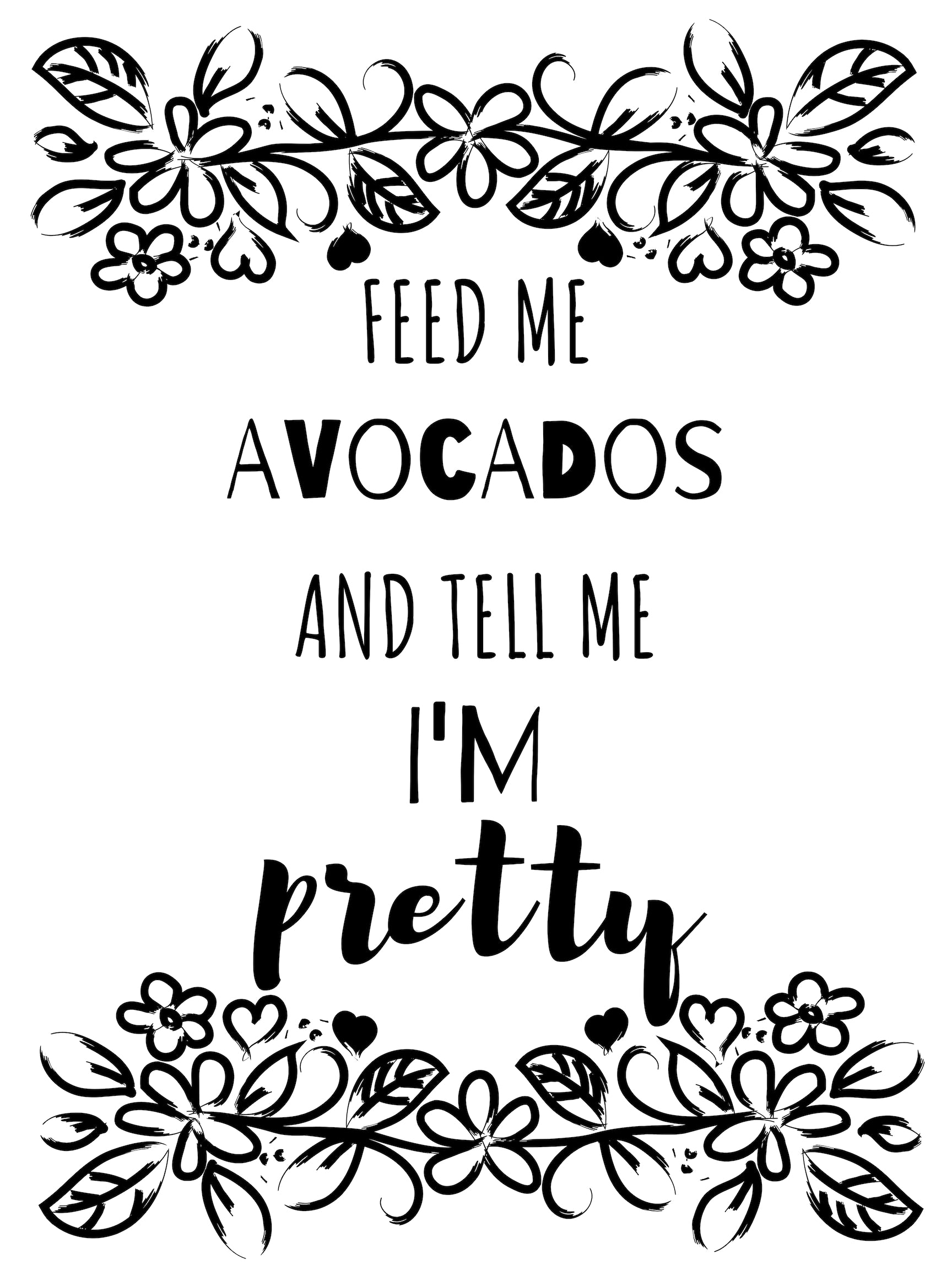 Feed Me Avocados and tell me I'm Pretty