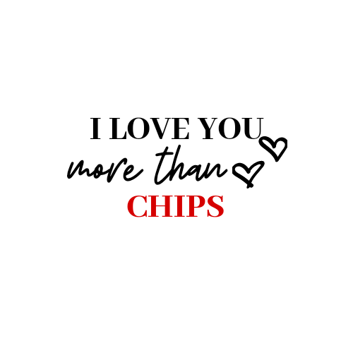 ILoveYou More Than Chips