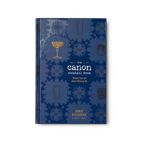 The Canon Cocktail Book: Recipes from the Award-Winning Bar by Jamie Boudreau and James O. Fraioli