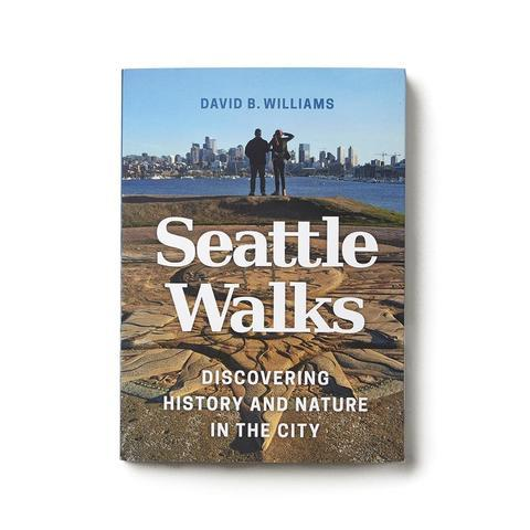 Seattle Walks: Discovering History and Nature in the City by David B. Williams