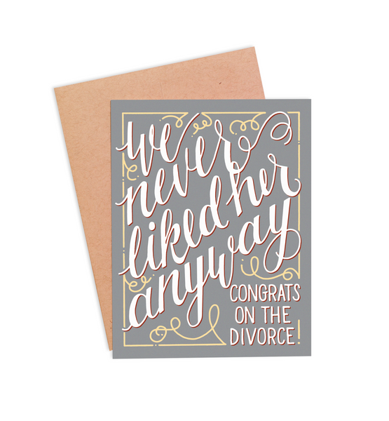 We Never Liked Her Anyway Divorce Card - PaperFreckles