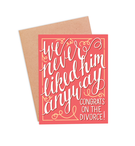 We Never Liked Him Anyway Divorce Card - PaperFreckles