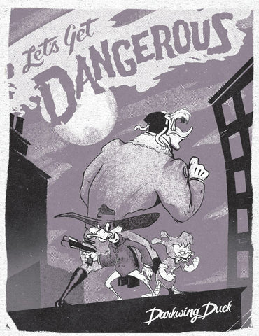 "Cyclops Print Works #100  - ""Let's get Dangerous"" Darkwing Duck - by Ben Brick"
