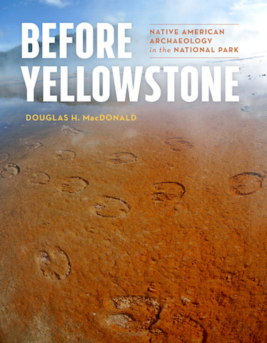 before yellowston book; Douglas h MacDonald, university of montana professor geology, montana living, native american history montana yellowstone national park