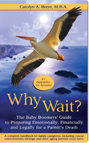 Why Wait? The Baby Boomers' Guide to Preparing Emotionally, Financially & Legally for a Parents' Death