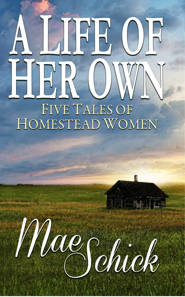 A Life of Her Own — Five Tales of Homestead Women