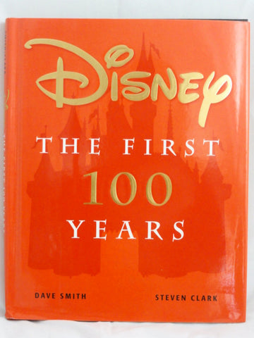 DISNEY The First 100 Years Dave Smith Steven Clark 1999 First Edition Hardcover Book