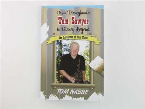 From Disneyland's Tom Sawyer to Disney Legend: The Adventures of Tom Nabbe SIGNED Autograph Book