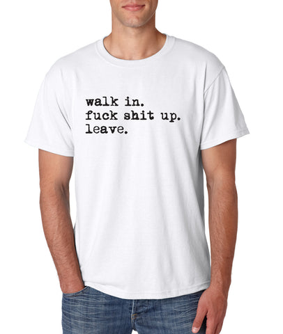 """Walk In. Fuck Shit Up. Leave."" T-shirt"