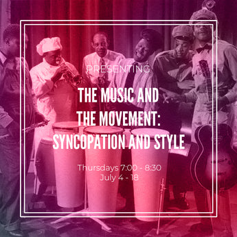The Music and the Movement: Syncopation and Style.  Thursdays, July 4 - 18, 7 - 8:30 pm (3 weeks)