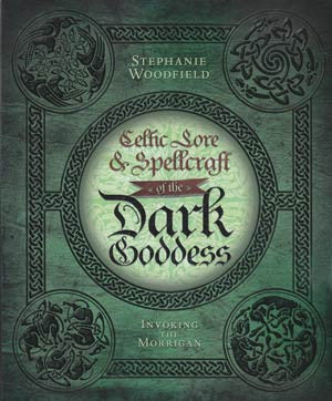 Celtic Lore and Spellcraft of the Dark Goddess by Stephanie Woodfield