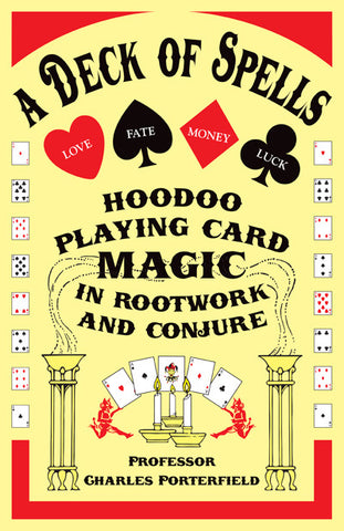 A DECK OF SPELLS:  HOODOO PLAYING CARD MAGIC IN ROOTWORK AND CONJURE by Professor Charles Porterfield