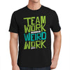 2018 Team Work Makes the Weird Work Shirt