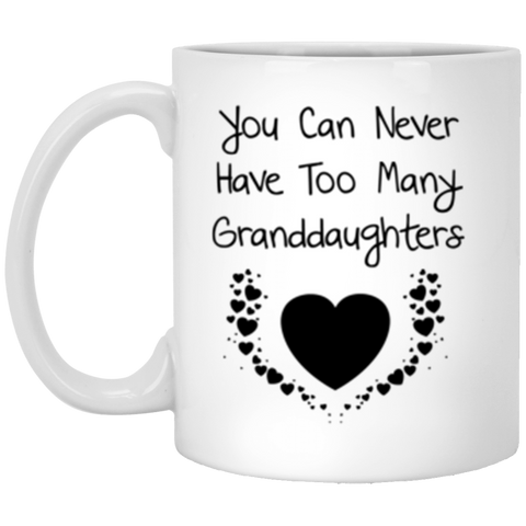 You can never have too many granddaughters-11 oz. White Mug