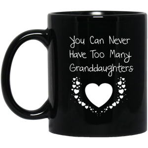 You can never have too many granddaughters-11 oz. Black Mug