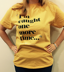 Caught One More Time T-shirt