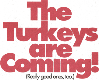 turkeys are coming. and they're good too!