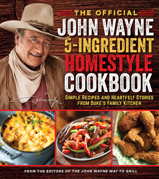 The Official John Wayne 5-Ingredient Homestyle Cookbook
