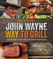 The Official John Wayne Way to Grill cover featuring images of John Wayne, a hamburger and a steak