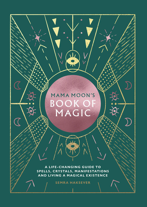 Mama Moon's Book of Magic: A Life-Changing Guide to Spells, Crystals, Manifestations, and Living A Magical Existence