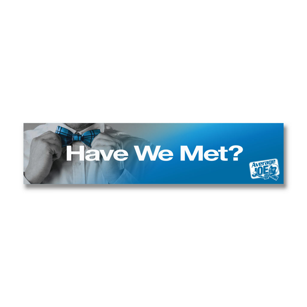 "Average Joe® Have We Met... Horizontal Header Sign, 23.5"" x 5.5"" - Topco Wholesale"