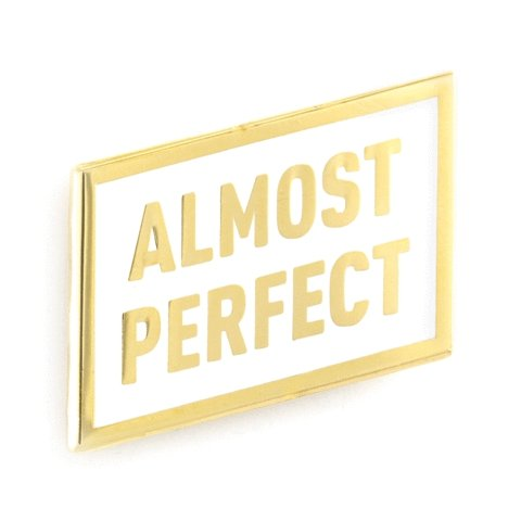 These Are Things - Almost Perfect Enamel Pin - Little Nomad