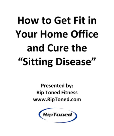 "How to Get Fit in Your Home Office and Cure the ""Sitting Disease"" - Rip Toned"