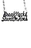Break Necks Stunt On Hoes Necklace - Rich Girl's Closet