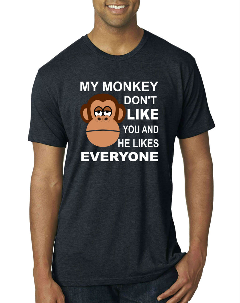 My Monkey Don't Like You and He Likes Everyone T-Shirt