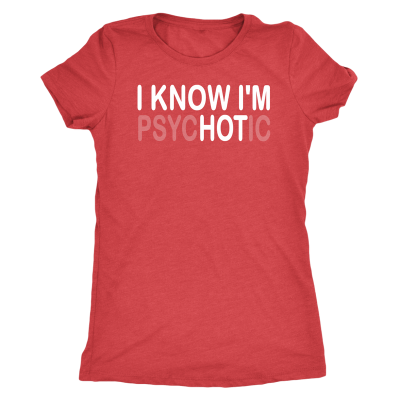 I Know I'm PsycHOTic T-Shirt