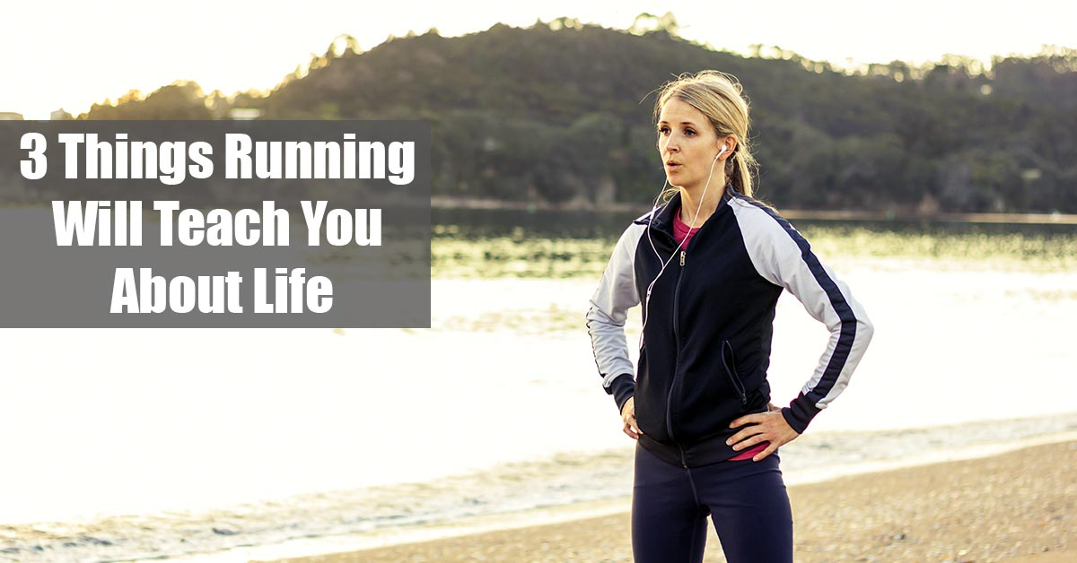 3 Things Running Will Teach You About Life