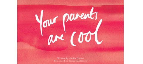 Your Parents Are Cool - Giulia Ferrari & Sarah Hankinson