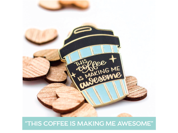 """This Coffee is Making Me Awesome"" Enamel Pin"