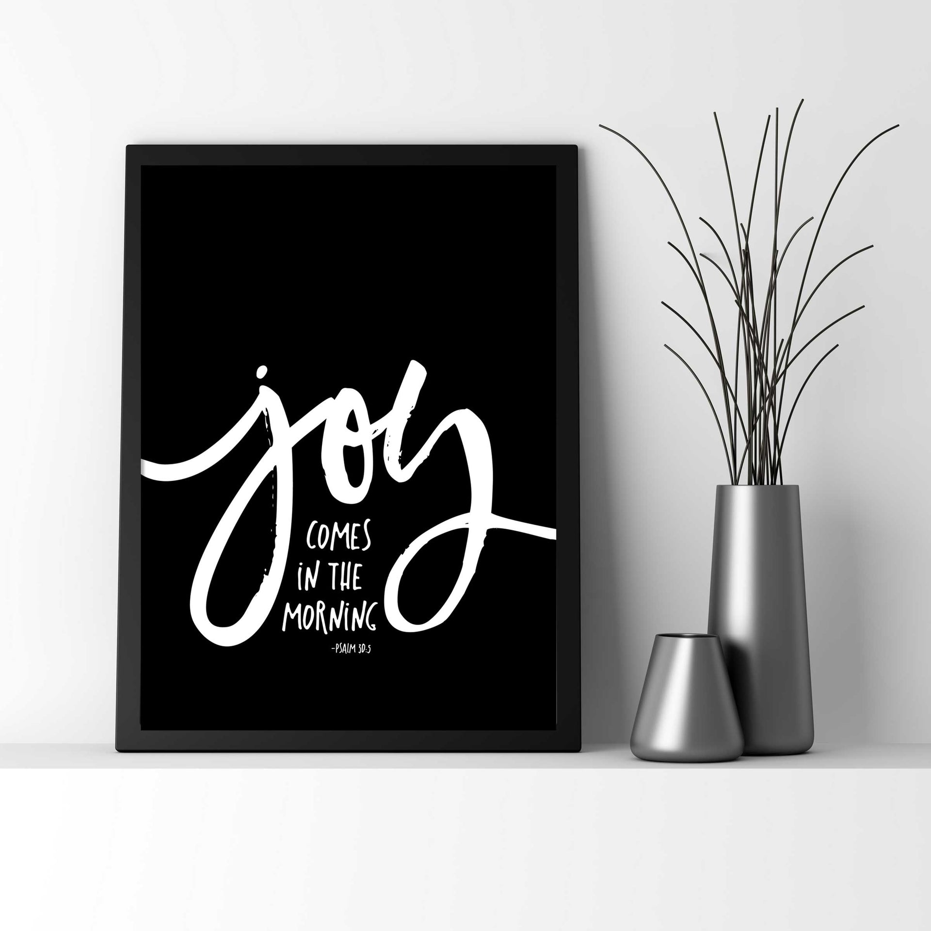Joy comes in the morning, Psalms 30:5 - Black & White - Wall Decor