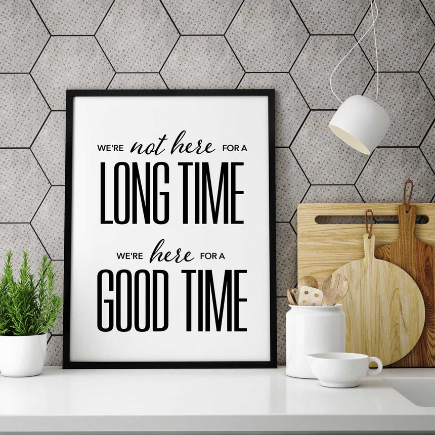 We're not here for a long time, we're here for a good time - Wall Decor