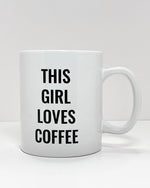 THIS GIRL LOVES COFFEE MUG