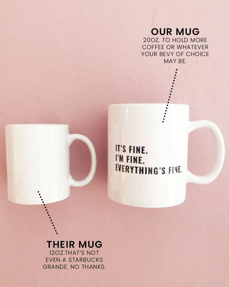 EVERYTHING'S FINE MUG