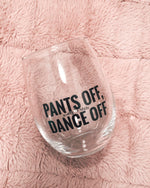 PANTS OFF, DANCE OFF WINE GLASS