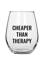 CHEAPER THAN THERAPY WINE CUP