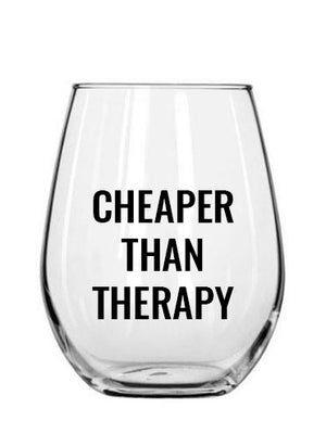 cheaper than therapy. wine cup