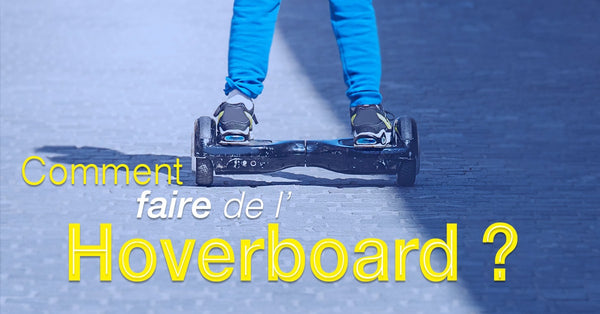 Comment faire de l'hoverboard ?