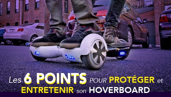 comment entretenir son hoverboard