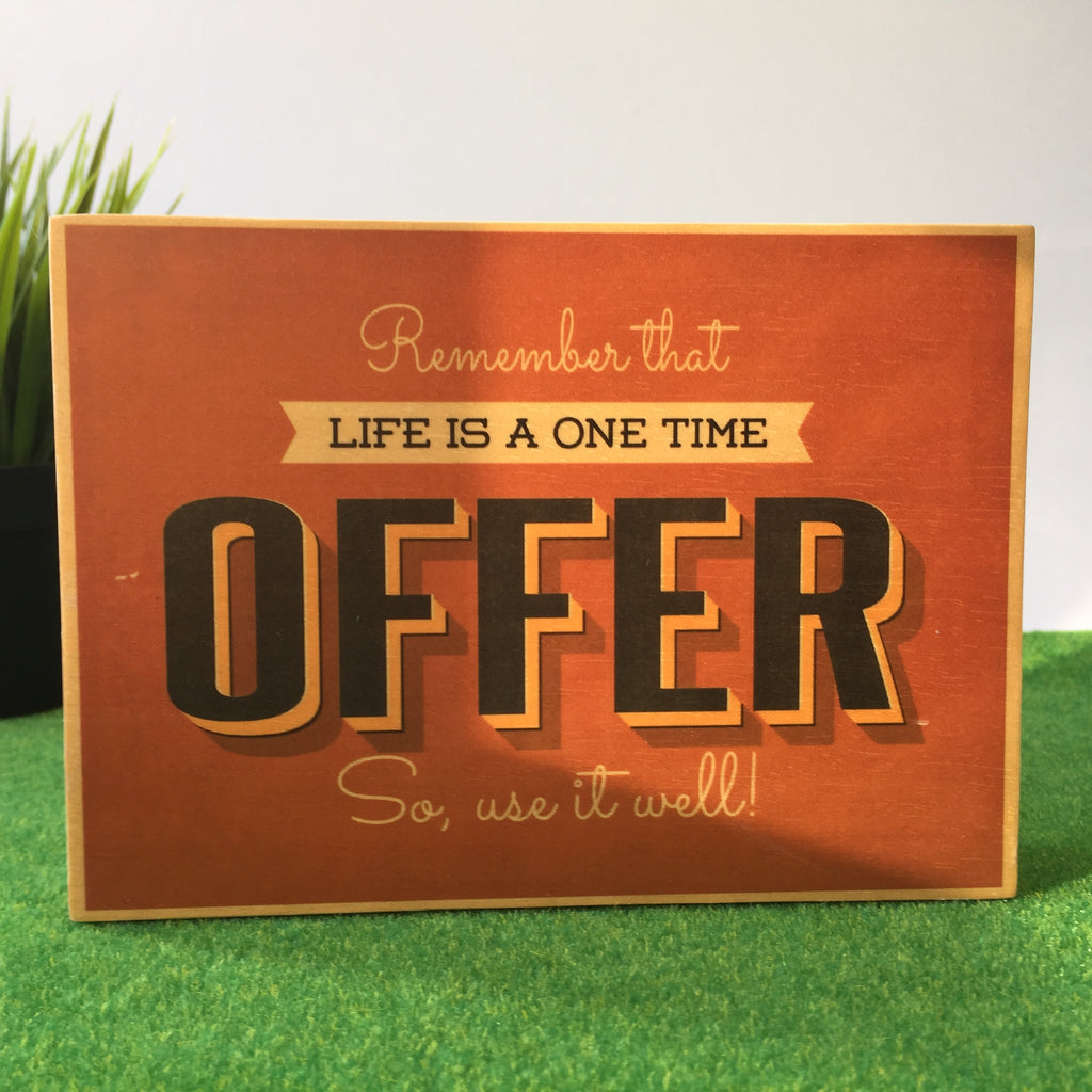 Remember That Life Is A One Time Offer