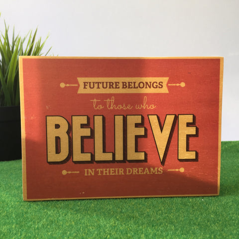 Future Belongs To Those Who Believe In Their Dreams