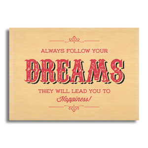 Always Follow Your Dreams They Will Lead You To Happiness