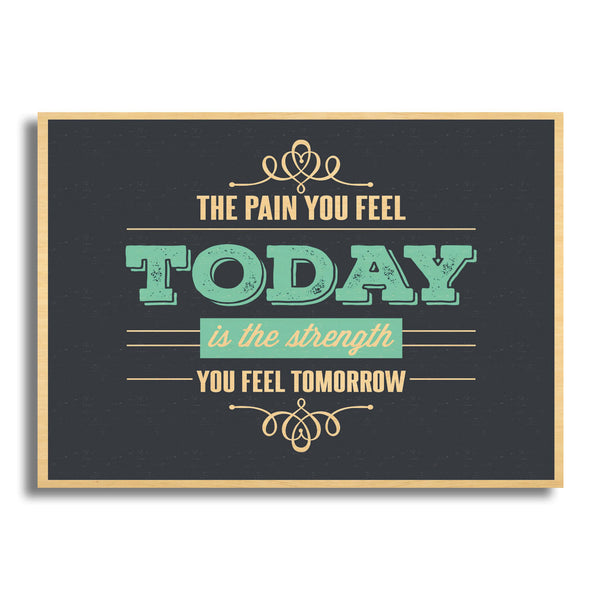 The Pain You Feel Today Is The Strength You Feel Tommorrow