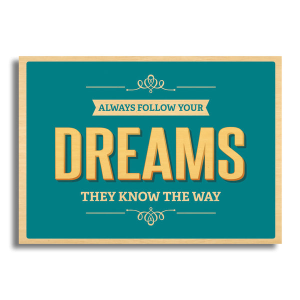 Always Follow Your Dreams They Know The Way
