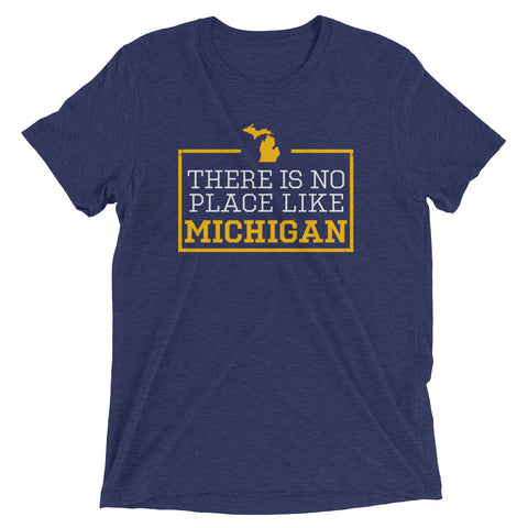 There Is No Place Like Michigan Triblend Short Sleeve T-Shirt