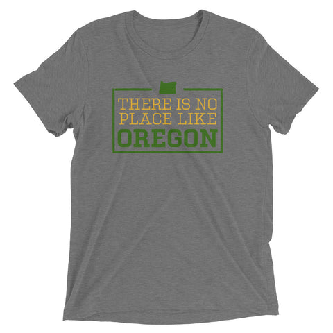 There Is No Place Like Oregon Triblend Short Sleeve T-Shirt