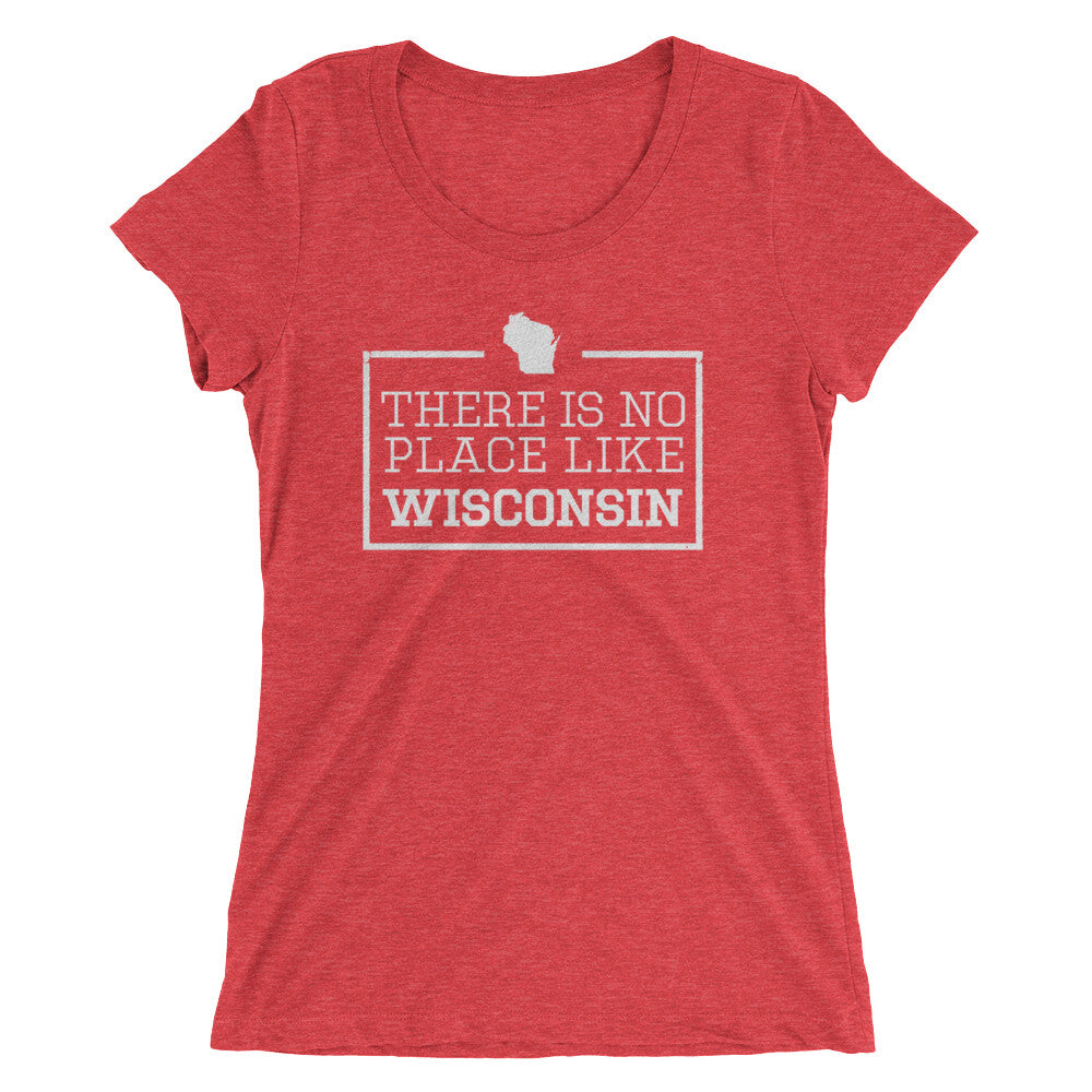 There Is No Place Like Wisconsin Ladies T-Shirt